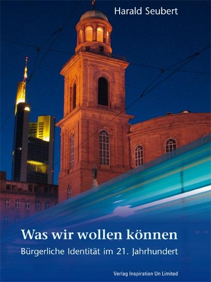 """Harald Seubert """"Was wir wollen können"""" – Bürgerliche Identität im 21. Jahrhundert"""