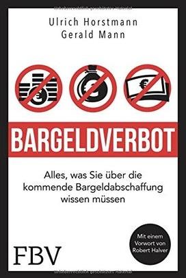 """Ulrich Horstmann und Gerald Mann """"Bargeldverbot"""" – Alles, was Sie über die kommende Bargeldabschaffung wissen müssen."""