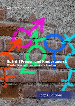 """Manfred Spreng """"Es trifft Frauen und Kinder zuerst."""" Wie der Genderismus krank machen kann!"""