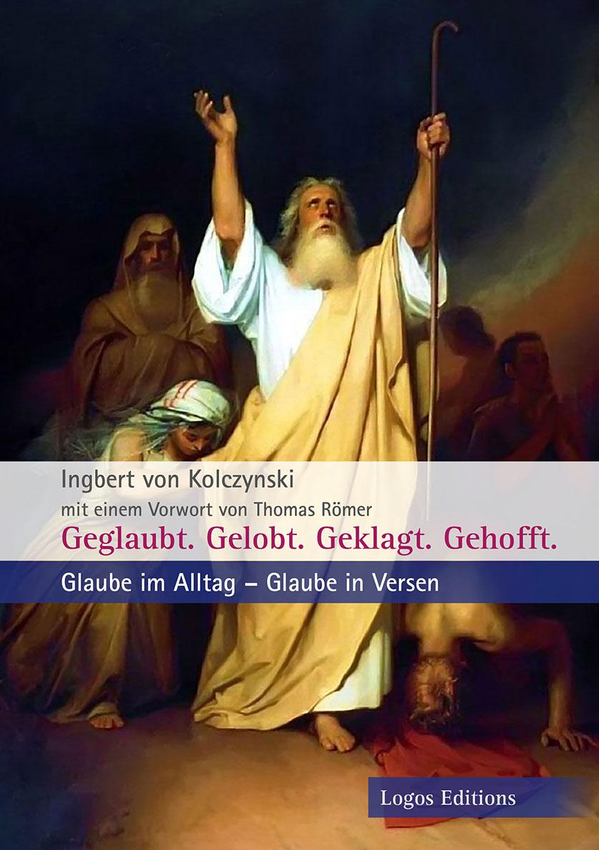 """Ingbert von Kolczynski """"Geglaubt. Gelobt. Geklagt. Gehofft.""""  Glaube im Alltag – Glaube in Versen"""