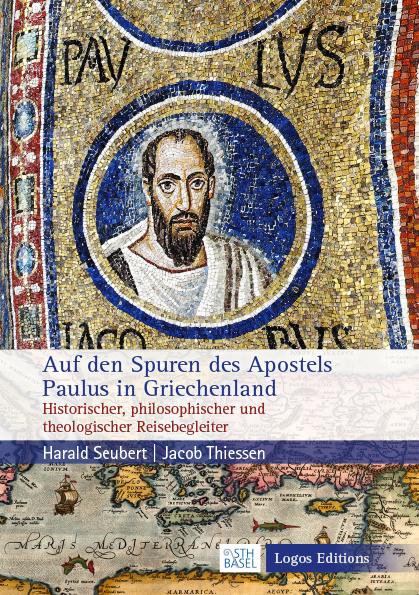 """Harald Seubert, Jacob Thiessen """"Auf den Spuren des Apostels Paulus in Griechenland"""" – Historischer, philosophischer und theologischer Reisebegleiter"""