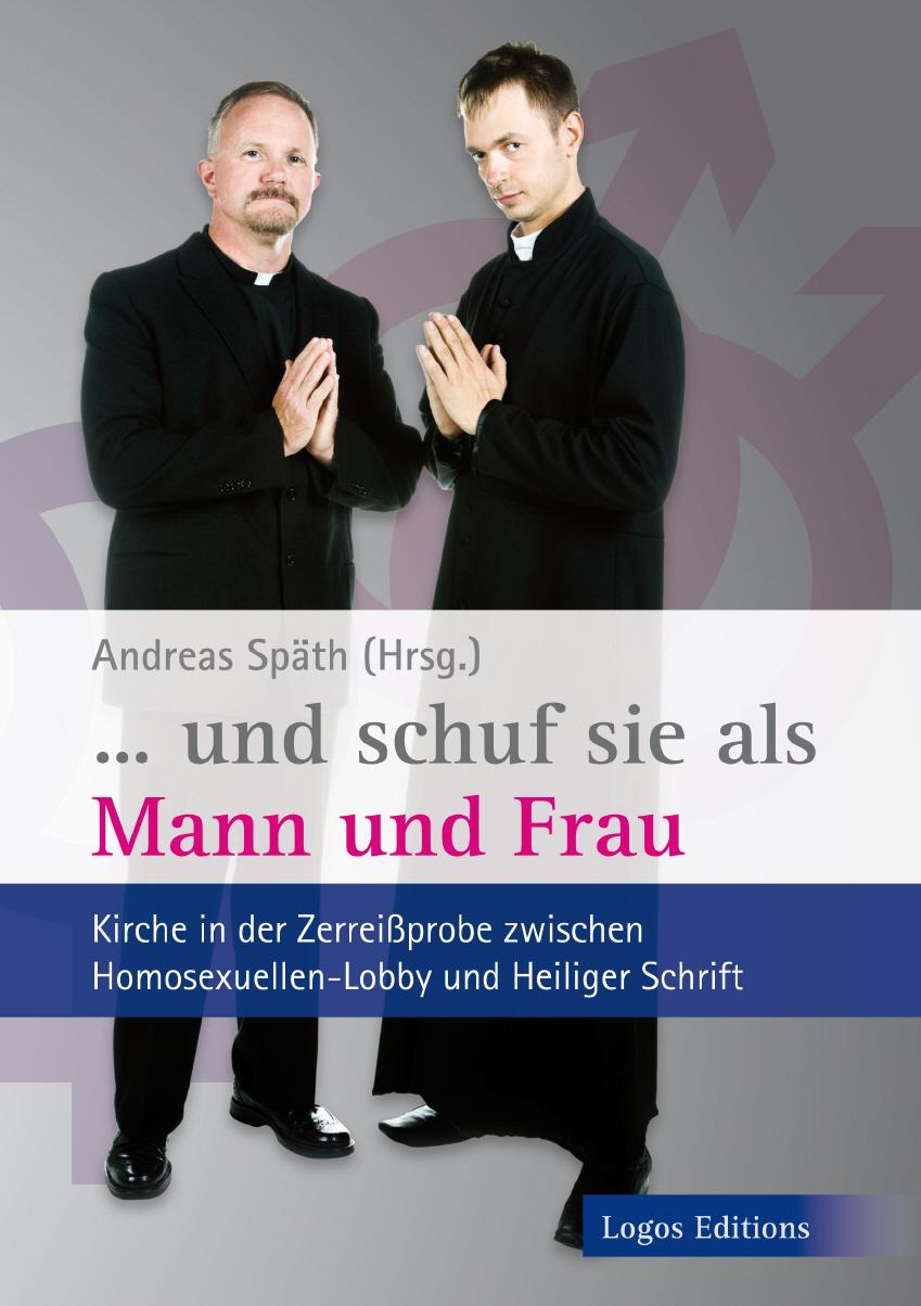 """Andreas Späth (Hrsg.) """" … und schuf sie als Mann und Frau"""" – Kirche in der Zerreißprobe zwischen Homosexuellen-Lobby und Heiliger Schrift"""