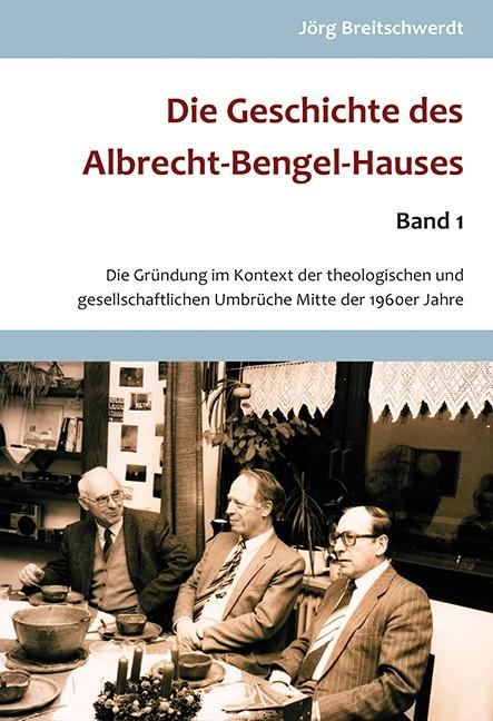 """Jörg Breitschwerdt """"Die Geschichte des Albrecht-Bengel-Hauses"""" Ban 1 – Die Gründung im Kontext der theologischen und gesellschaftlichen Umbrüche Mitte der 1960er Jahre"""