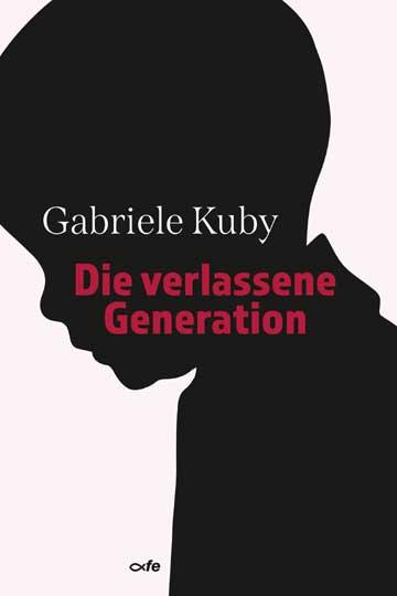 Die verlassene Generation von Gabriele Kuby
