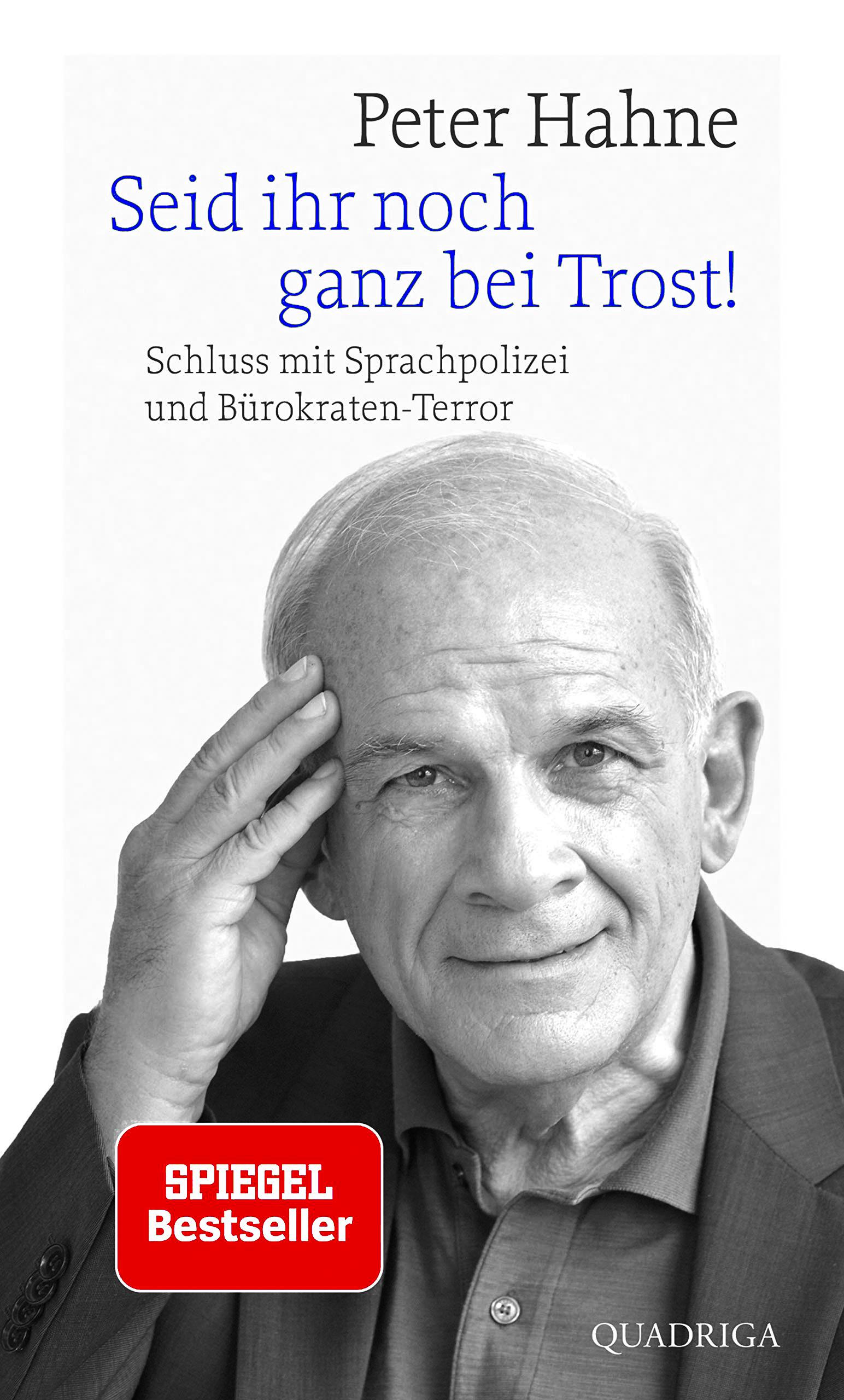 """Peter Hahne """"Seid ihr noch ganz bei Trost! Schluss mit Sprachpolizei und Bürokraten-Terror"""""""
