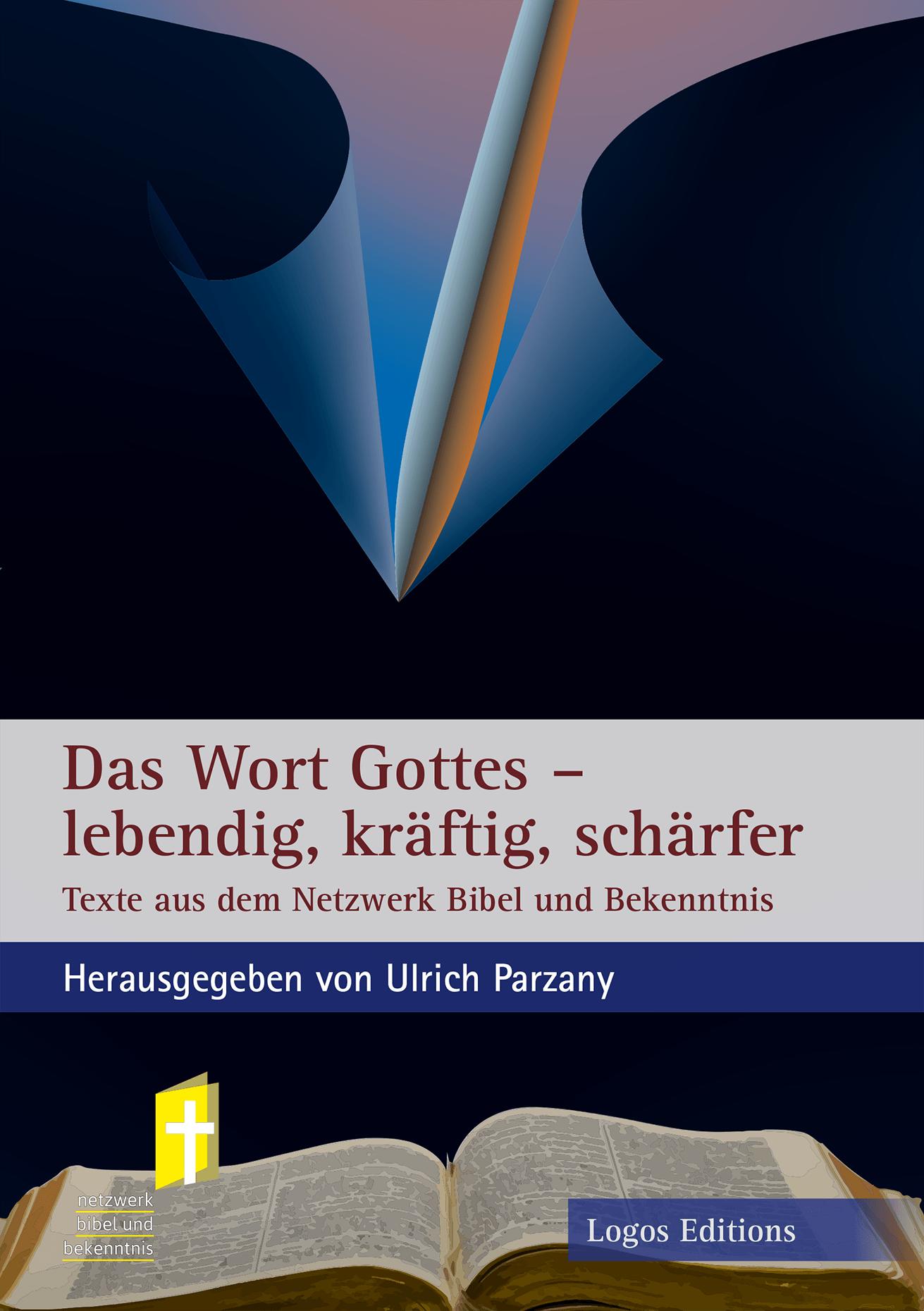 Das Wort Gottes – lebendig, kräftig, schärfer, Herausgegeben von Ulrich Parzany