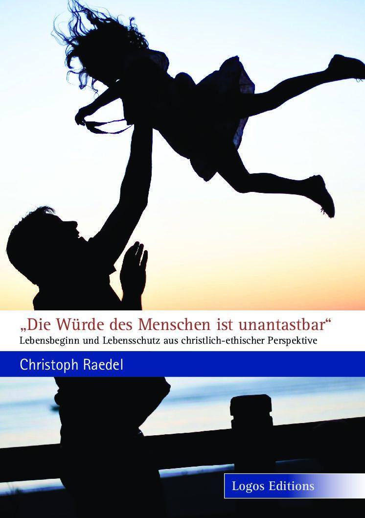 """Christoph Raedel: """"Die Würde des Menschen ist unantastbar"""" – Lebensbeginn und Lebensschutz aus christlich-ethischer Perspektive"""
