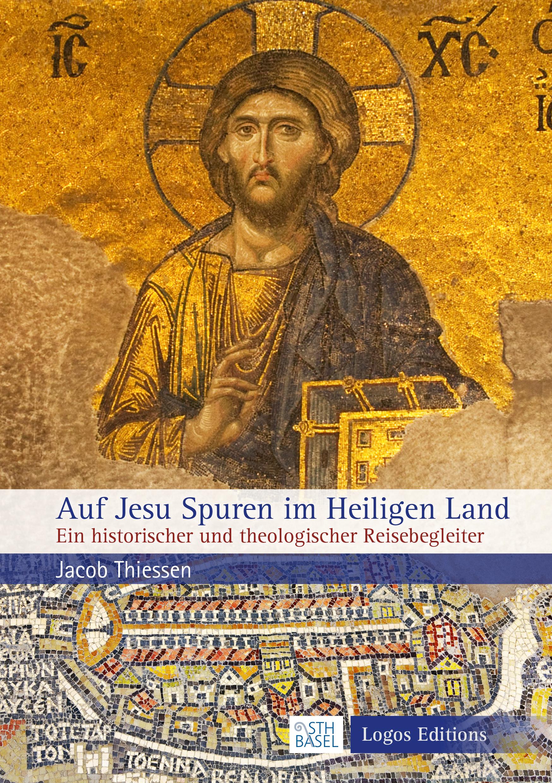 """Jacob Thiessen """"Auf Jesu Spuren im Heiligen Land"""" – Ein historischer und theologischer Reisebegleiter"""