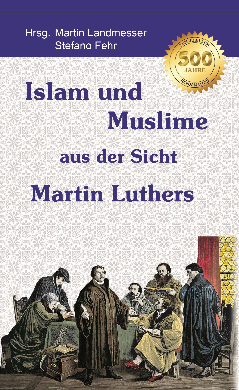 """Stefano Fehr, Martin Landmesser (Hrsg.) """"Islam und Muslime aus der Sicht Martin Luthers"""""""