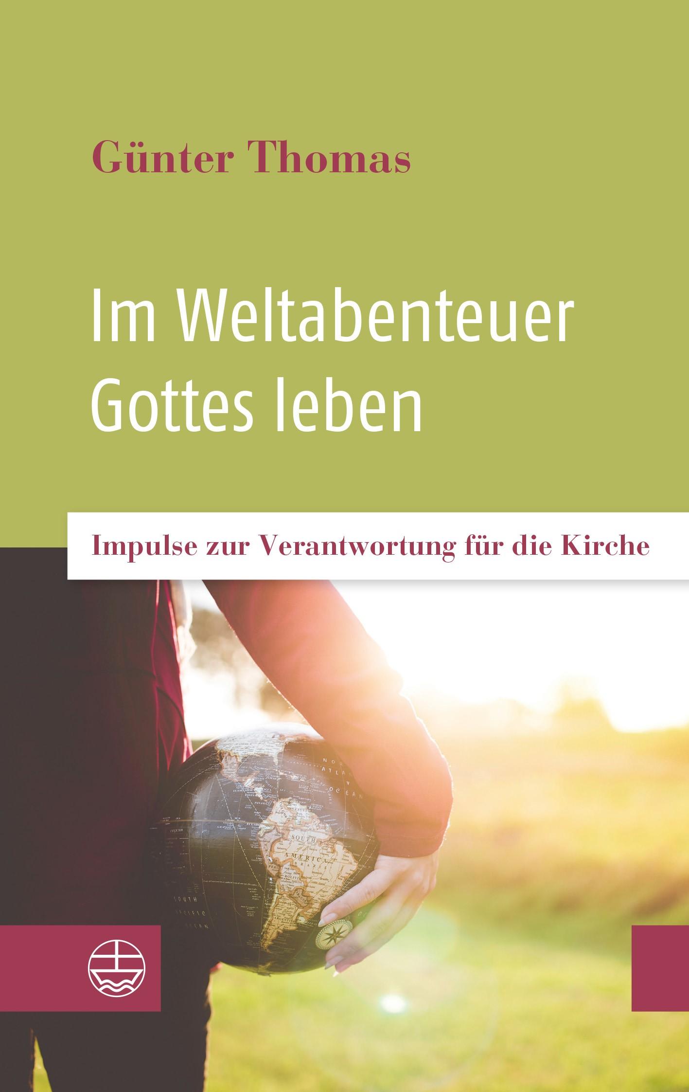 """Günter Thomas: """"Im Weltabenteuer Gottes leben. Impulse zur Verantwortung für die Kirche"""""""